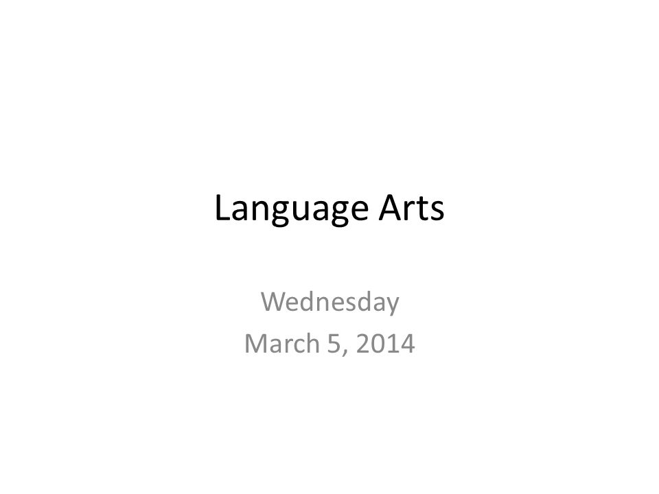Language Arts Wednesday March 5, 2014