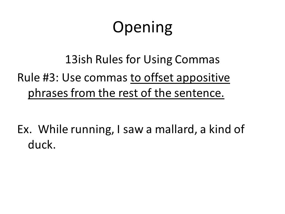 Opening 13ish Rules for Using Commas Rule #3: Use commas to offset appositive phrases from the rest of the sentence.
