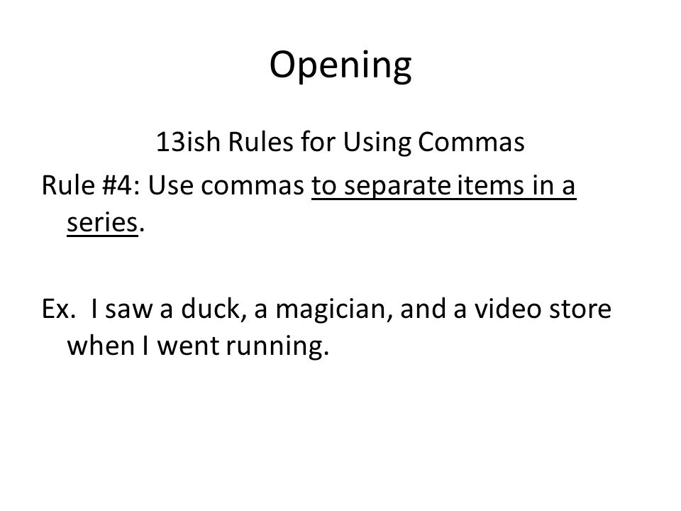 Opening 13ish Rules for Using Commas Rule #4: Use commas to separate items in a series.
