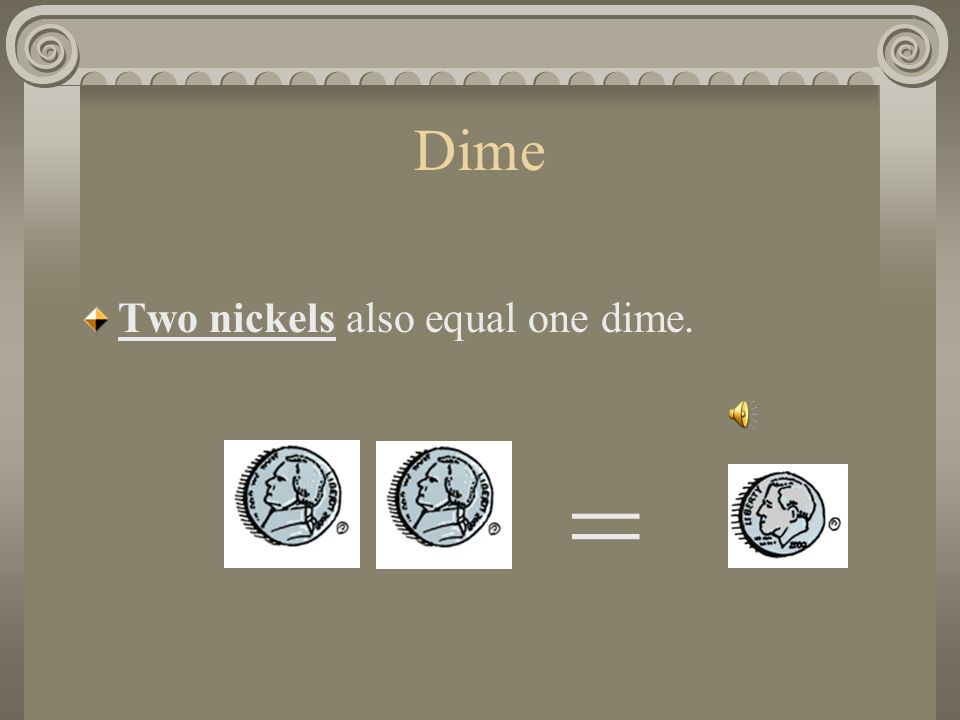 Dime How many nickels also equals one dime