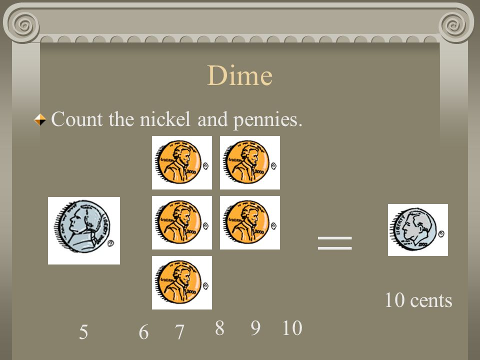 Dime Or a nickel and five pennies equal one dime. =