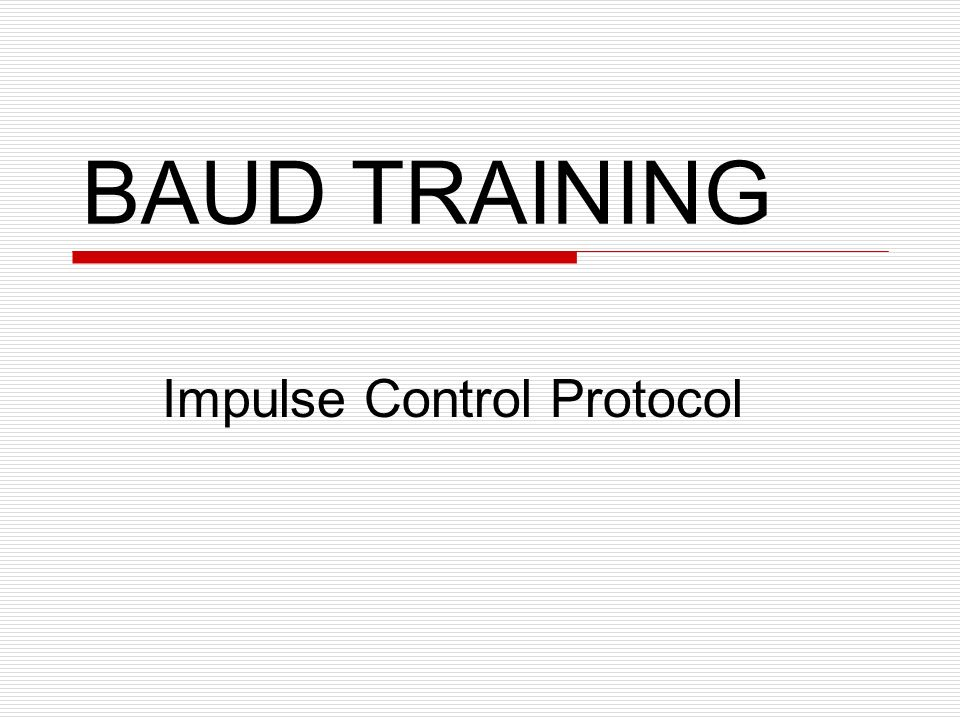 BAUD TRAINING Impulse Control Protocol  Introduction  The
