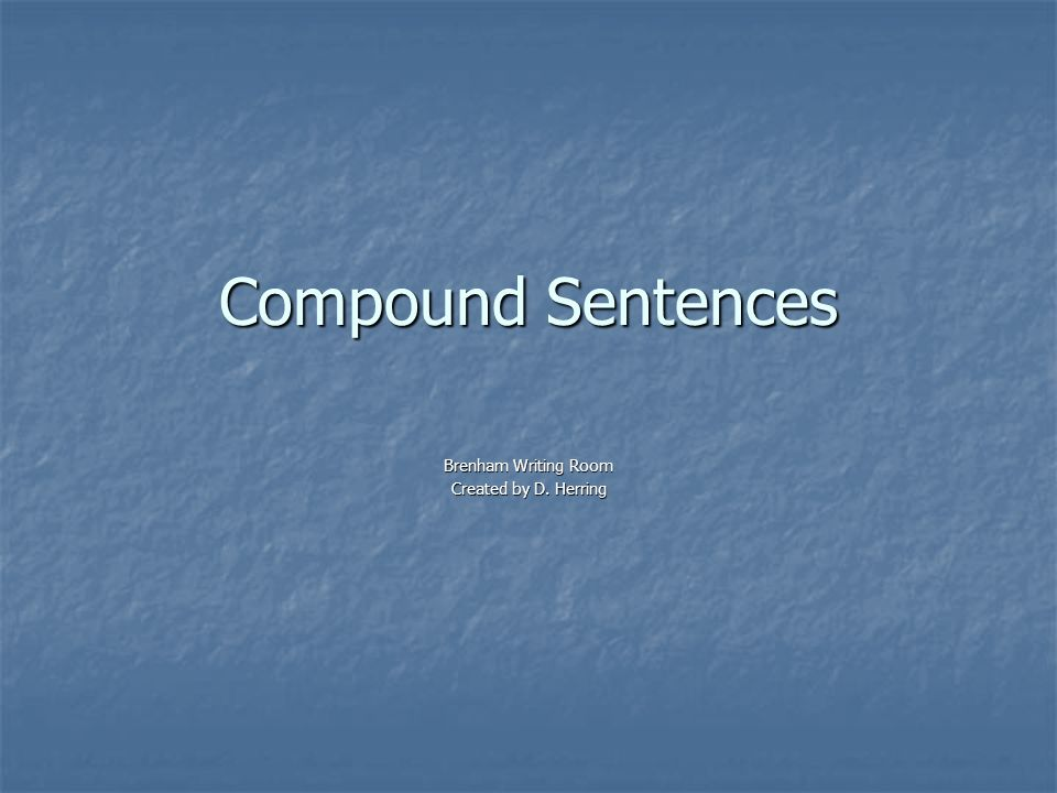 Compound Sentences Brenham Writing Room Created by D. Herring