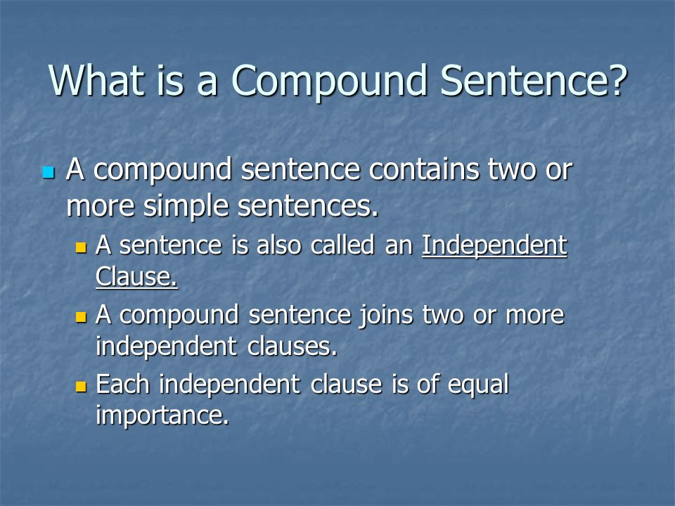 What is a Compound Sentence. A compound sentence contains two or more simple sentences.
