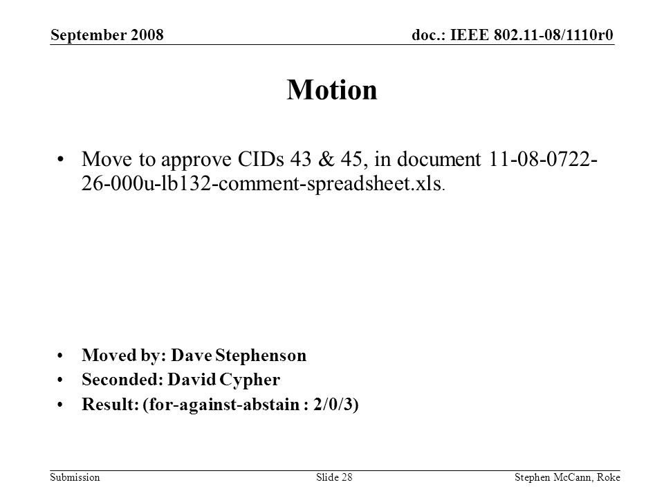 doc.: IEEE /1110r0 Submission September 2008 Stephen McCann, RokeSlide 28 Motion Move to approve CIDs 43 & 45, in document u-lb132-comment-spreadsheet.xls.
