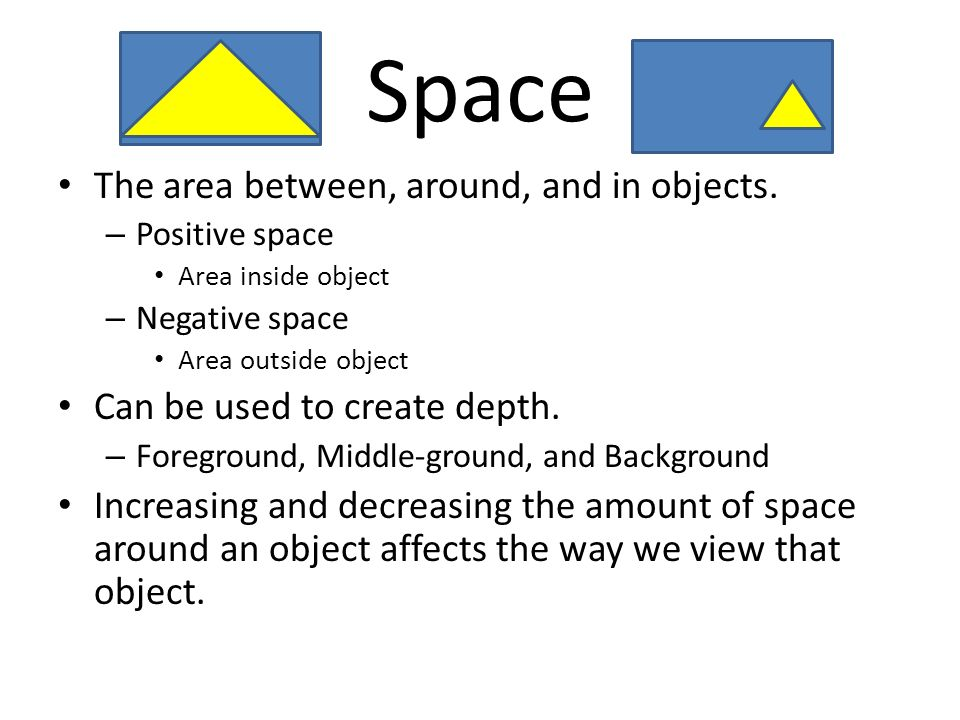 Space The area between, around, and in objects.