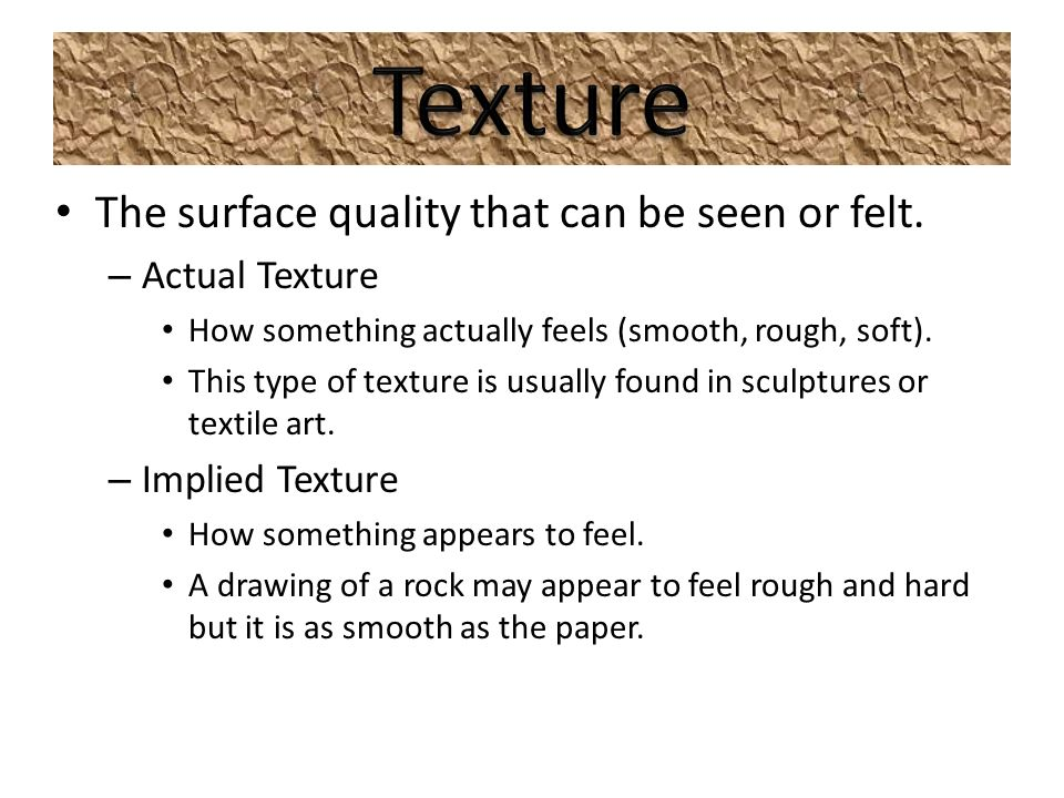 The surface quality that can be seen or felt.