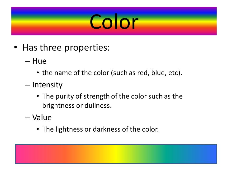 Color Has three properties: – Hue the name of the color (such as red, blue, etc).