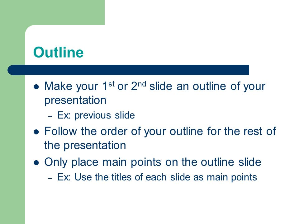 Tips to be Covered Outlines Slide Structure Fonts Colour Background Graphs Spelling and Grammar Conclusions Questions