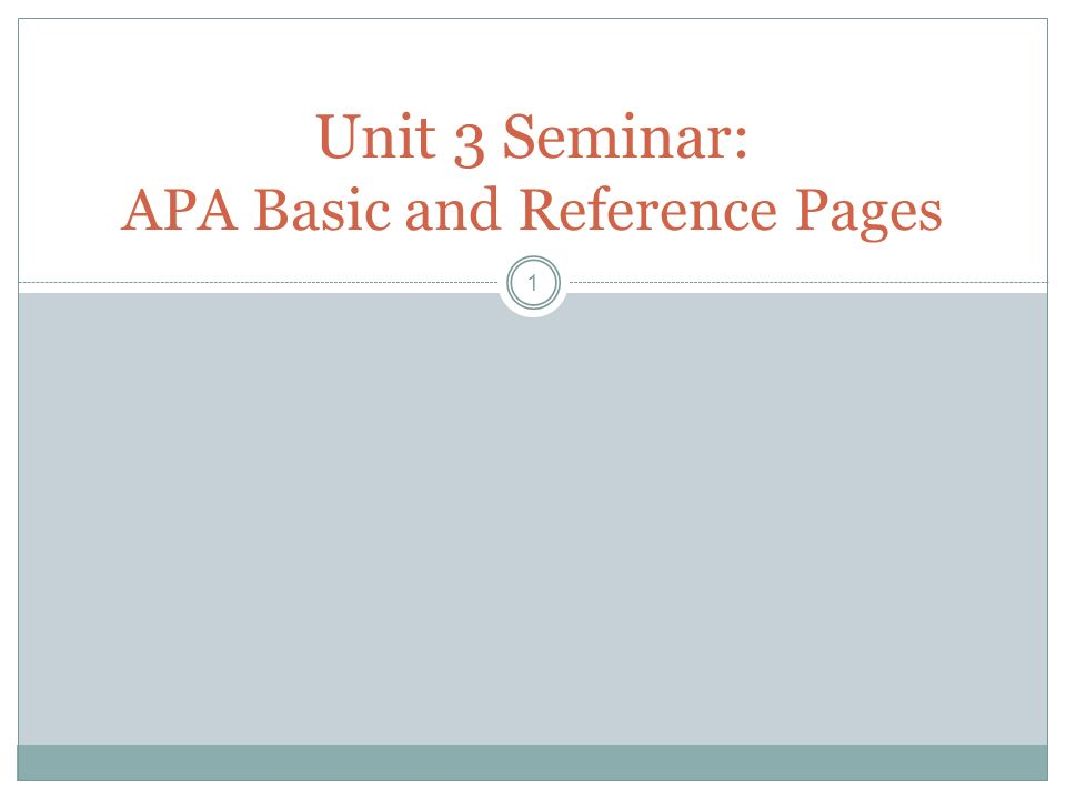 1 Unit 3 Seminar: APA Basic and Reference Pages. What is APA? 2 A ...