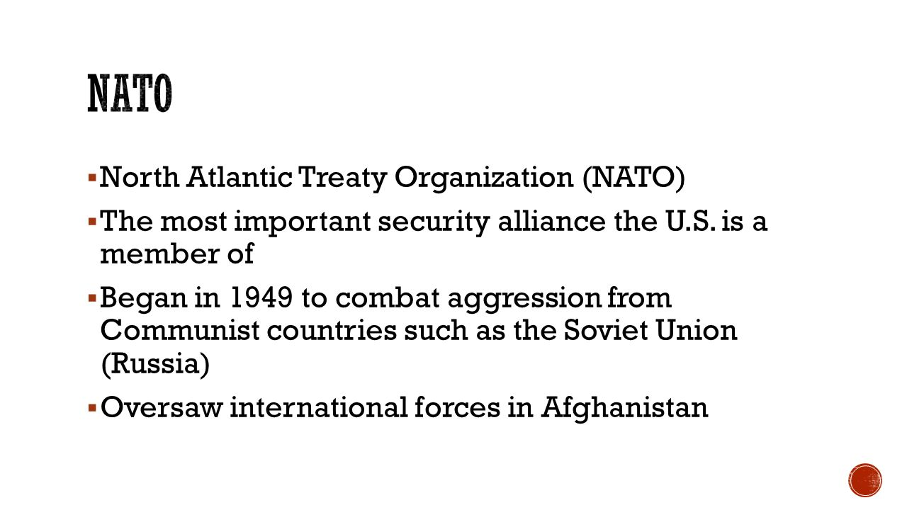  North Atlantic Treaty Organization (NATO)  The most important security alliance the U.S.