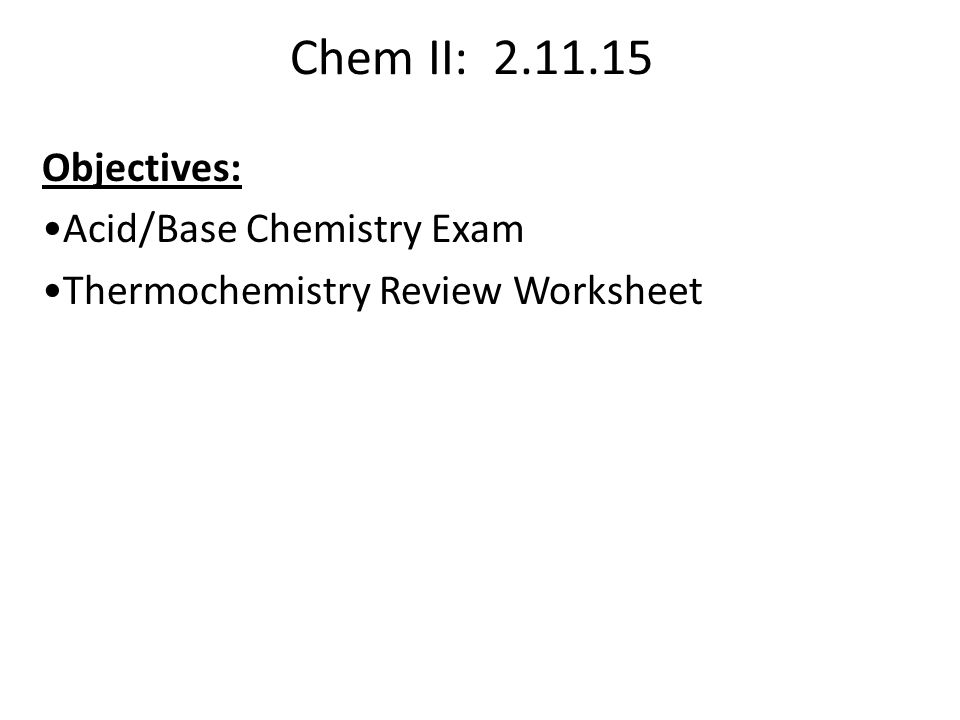 Chem II: Objectives: Acid/Base Chemistry Exam Thermochemistry Review ...