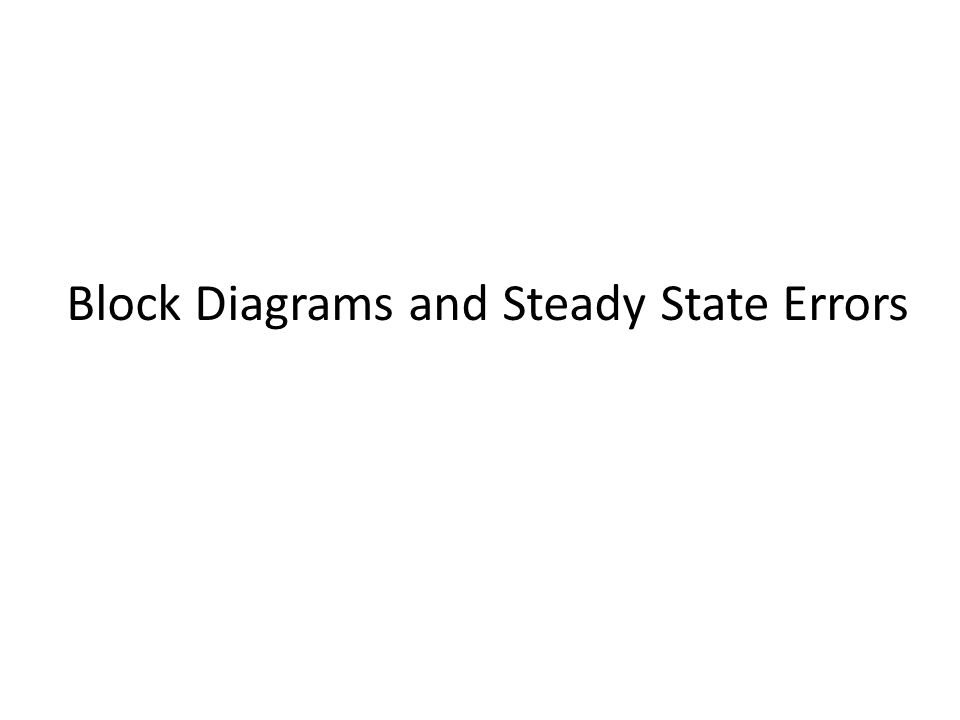 Block Diagrams and Steady State Errors. Topics Block diagrams to ...