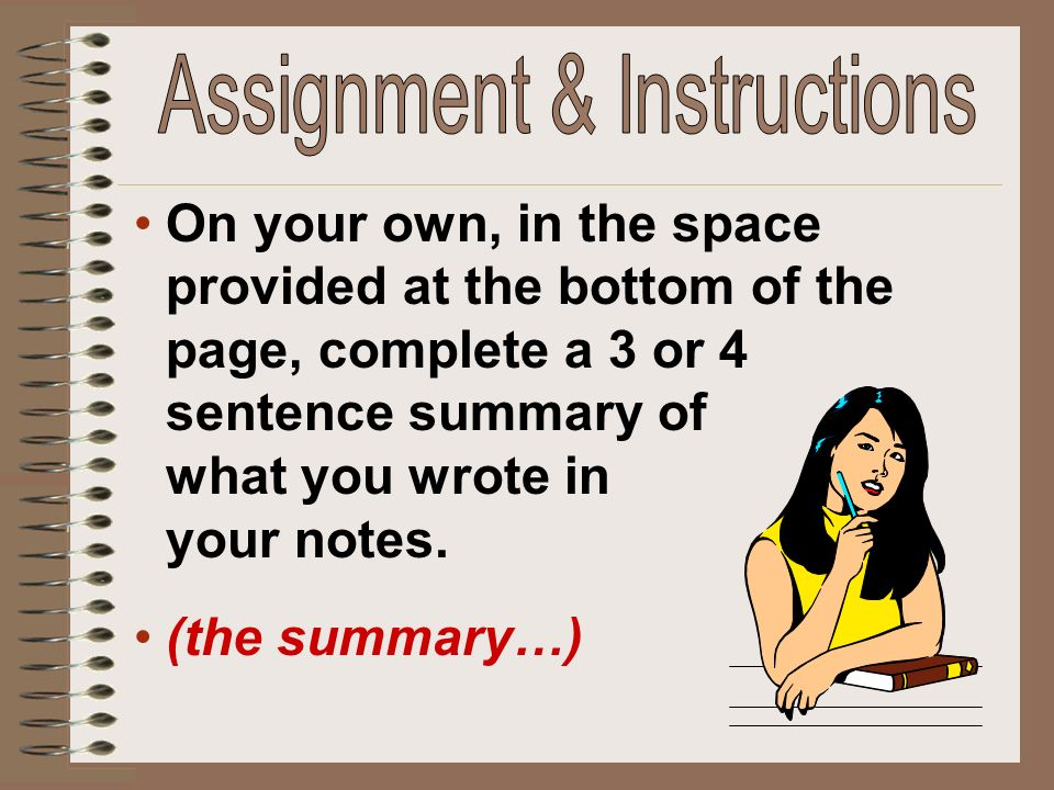 On your own, in the space provided at the bottom of the page, complete a 3 or 4 sentence summary of what you wrote in your notes.