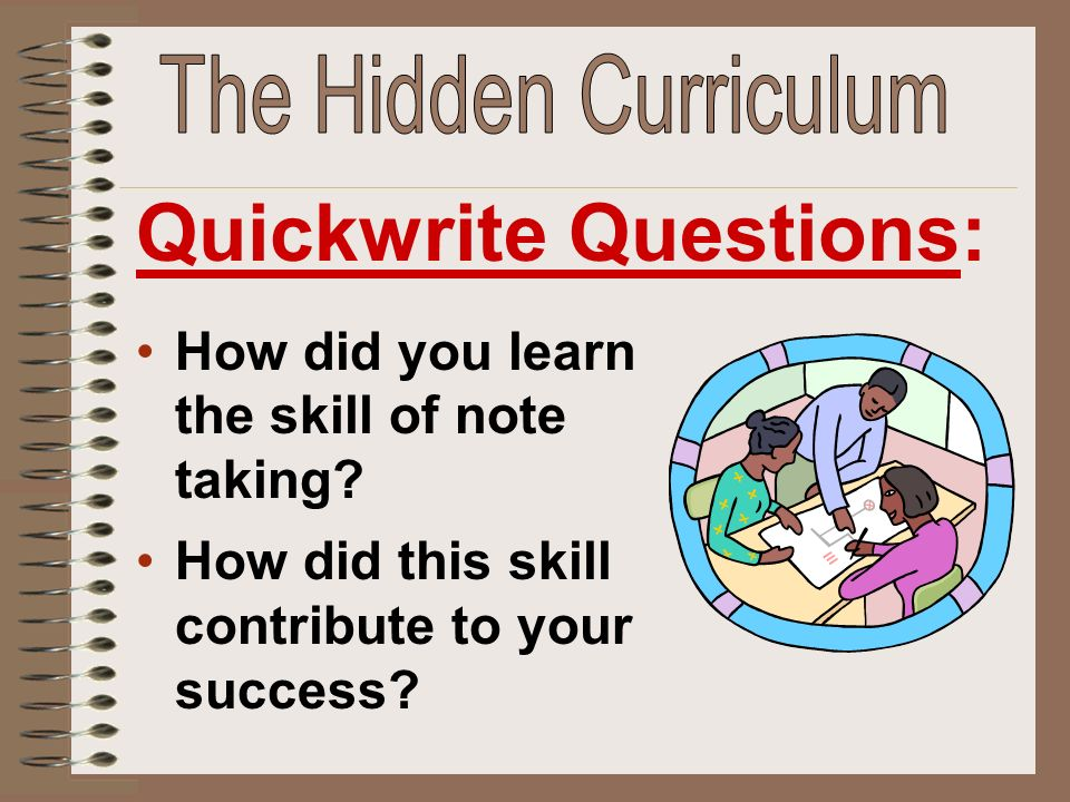How did you learn the skill of note taking. How did this skill contribute to your success.