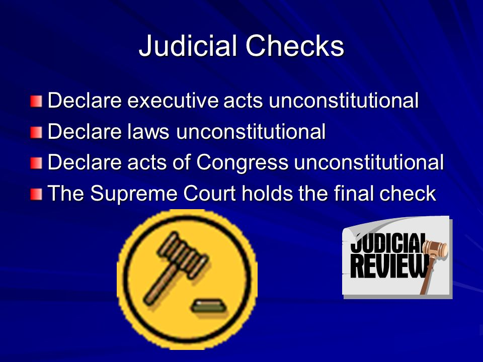 Legislative Checks Override president's veto Ratify treaties Confirm executive appointments Impeach federal officers and judges Create and dissolve lower federal courts