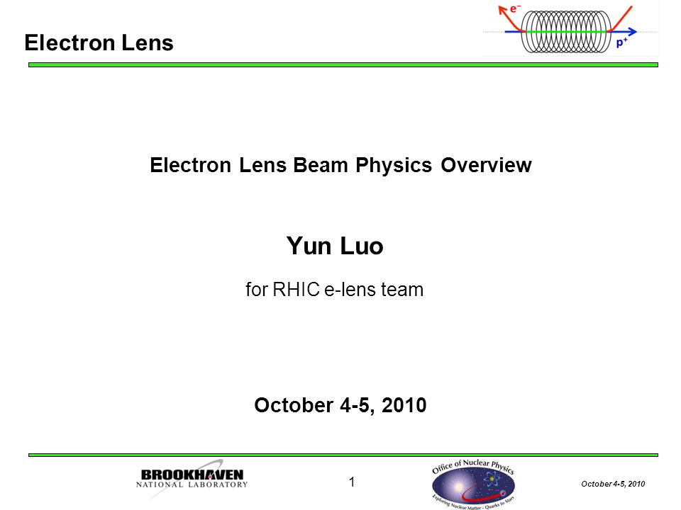October 4-5, Electron Lens Beam Physics Overview Yun Luo for RHIC e-lens team October 4-5, 2010 Electron Lens