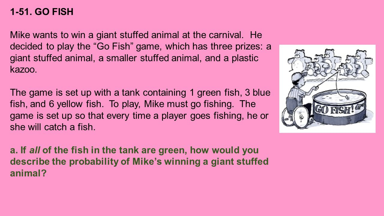1-51. GO FISH Mike wants to win a giant stuffed animal at the carnival.