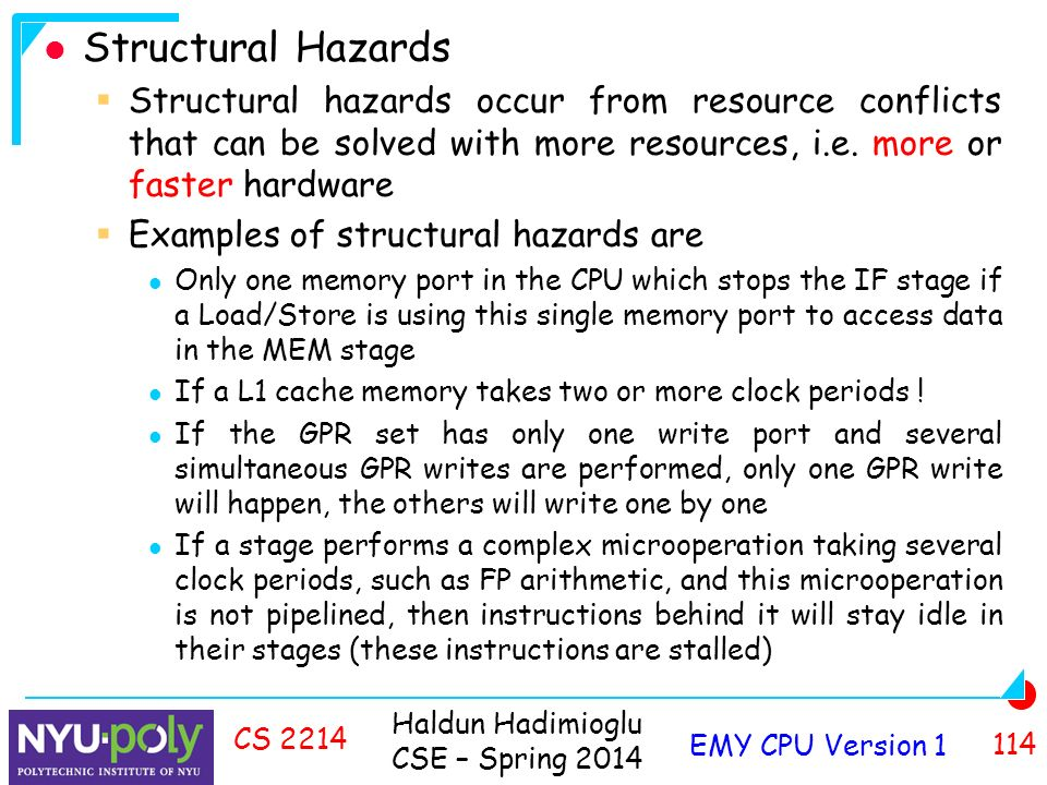 Haldun Hadimioglu CSE – Spring 2014 EMY CPU Version CS 2214 Structural Hazards  Structural hazards occur from resource conflicts that can be solved with more resources, i.e.