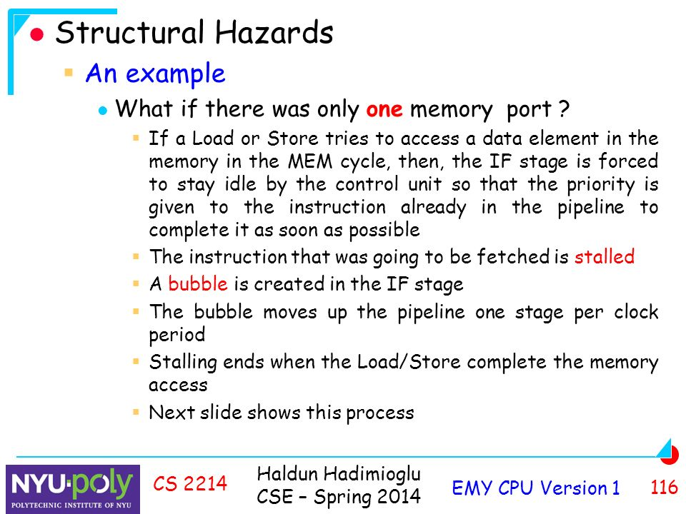 Haldun Hadimioglu CSE – Spring 2014 EMY CPU Version CS 2214 Structural Hazards  An example What if there was only one memory port .