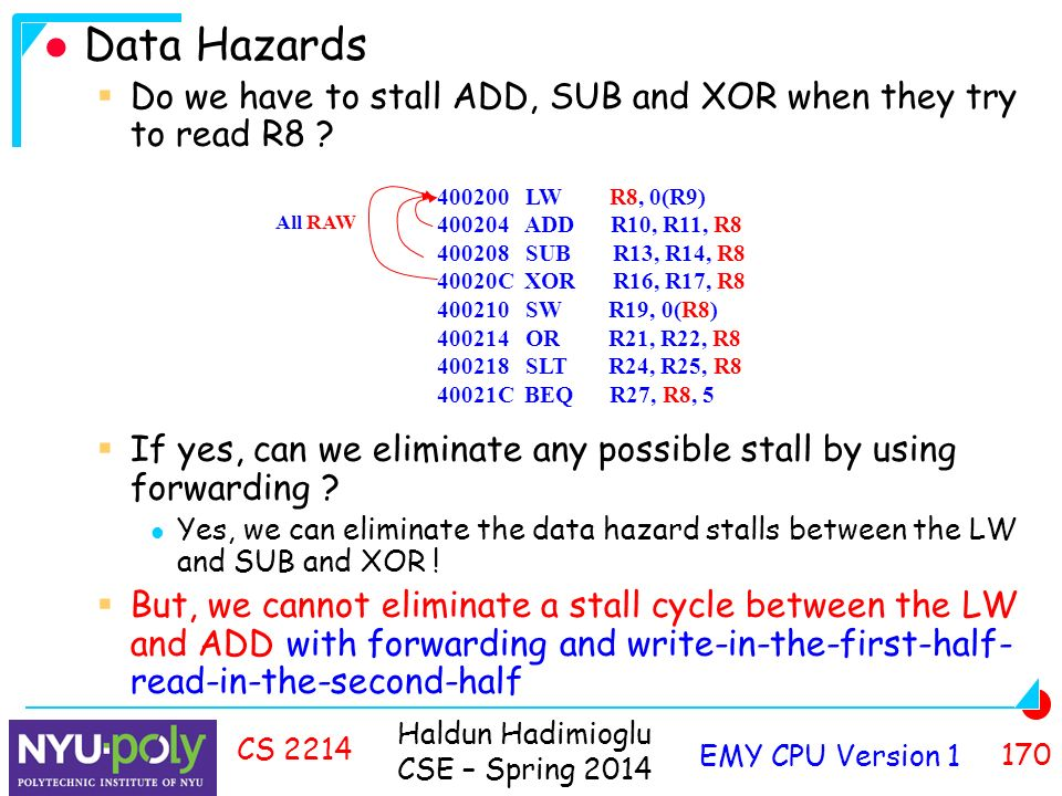 Haldun Hadimioglu CSE – Spring 2014 EMY CPU Version CS 2214 Data Hazards  Do we have to stall ADD, SUB and XOR when they try to read R8 .