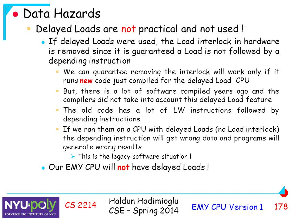 Haldun Hadimioglu CSE – Spring 2014 EMY CPU Version CS 2214 Data Hazards  Delayed Loads are not practical and not used .