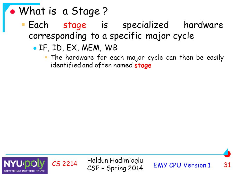 Haldun Hadimioglu CSE – Spring 2014 EMY CPU Version 1 31 CS 2214 What is a Stage .