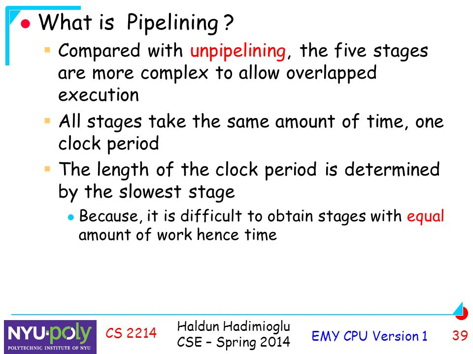 Haldun Hadimioglu CSE – Spring 2014 EMY CPU Version 1 39 CS 2214 What is Pipelining .