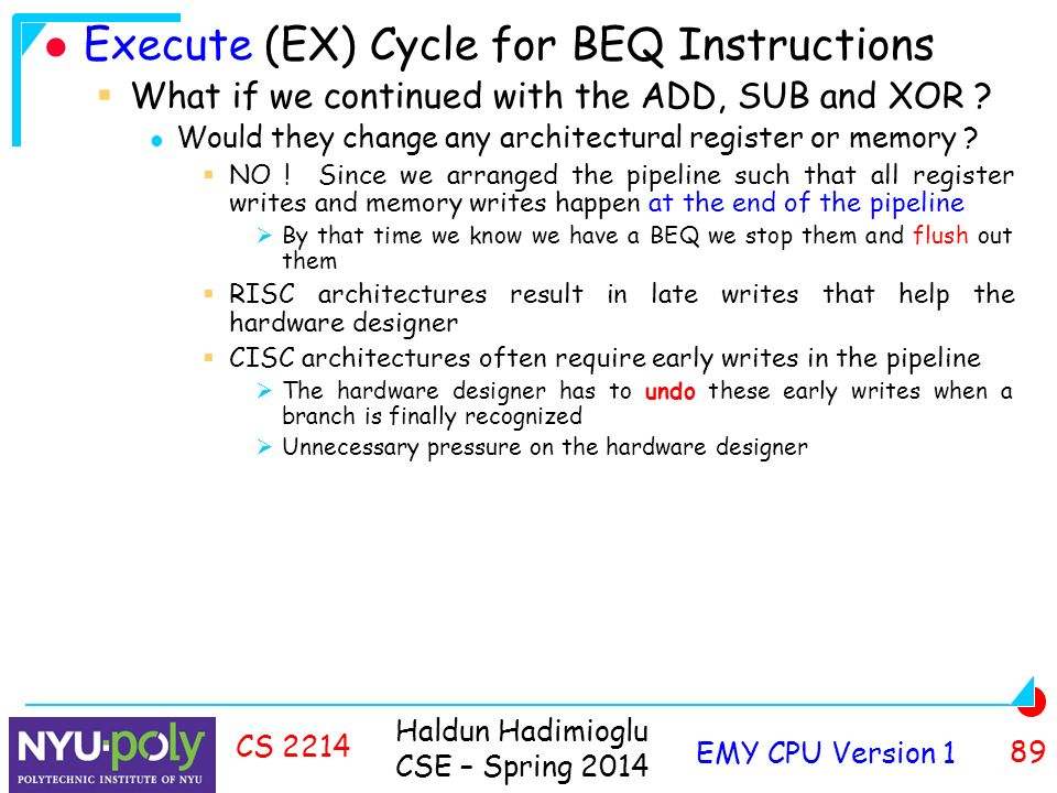 Haldun Hadimioglu CSE – Spring 2014 EMY CPU Version 1 89 CS 2214 Execute (EX) Cycle for BEQ Instructions  What if we continued with the ADD, SUB and XOR .