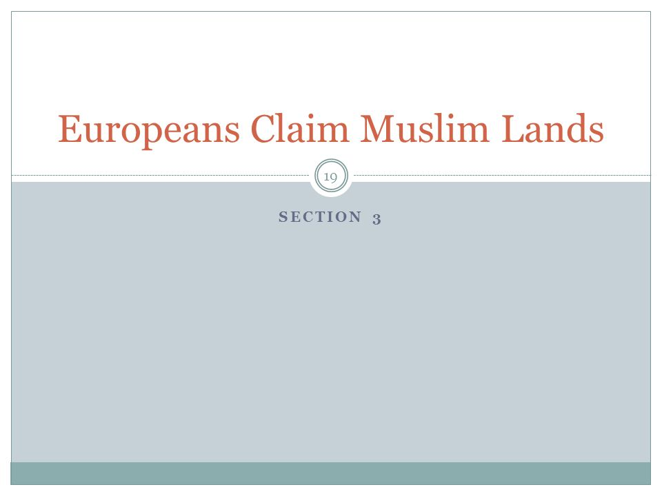 SECTION 3 19 Europeans Claim Muslim Lands