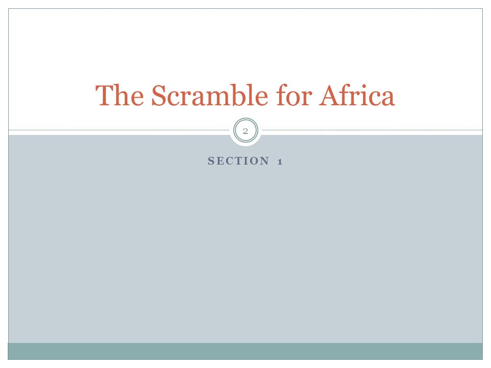 SECTION 1 The Scramble for Africa 2