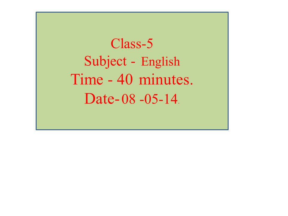 Class-5 Subject - English Time - 40 minutes. Date