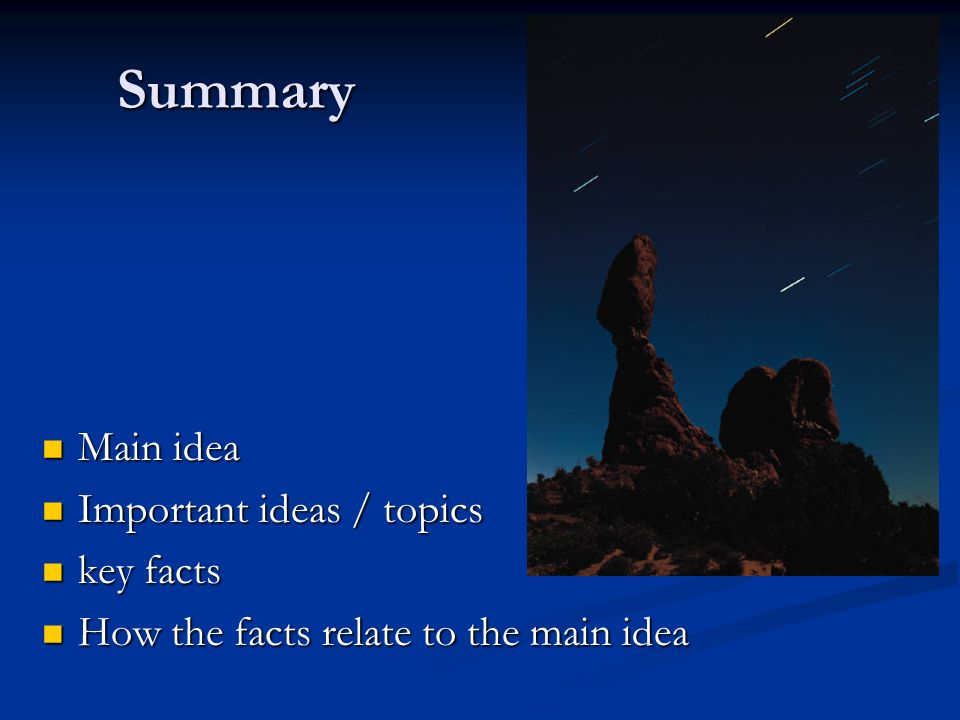 Summary Main idea Main idea Important ideas / topics Important ideas / topics key facts key facts How the facts relate to the main idea How the facts relate to the main idea