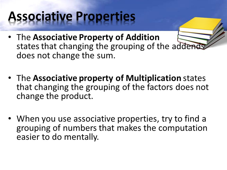 The Associative Property of Addition states that changing the grouping of the addends does not change the sum.