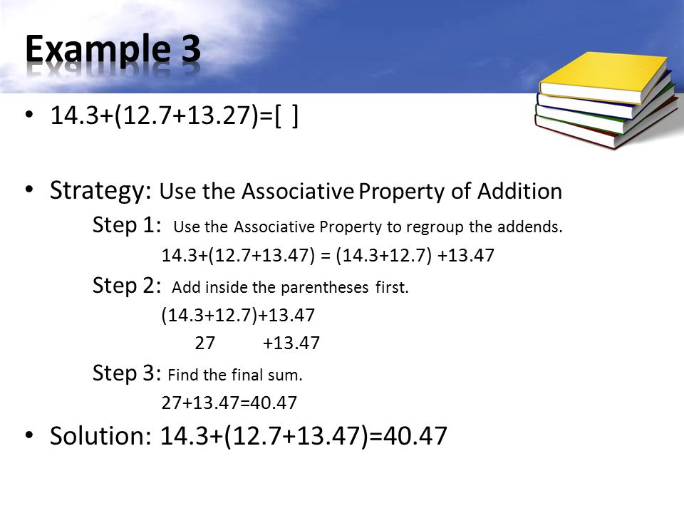 14.3+( )=[ ] Strategy: Use the Associative Property of Addition Step 1: Use the Associative Property to regroup the addends.