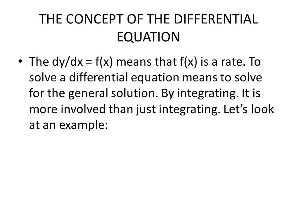 THE CONCEPT OF THE DIFFERENTIAL EQUATION The dy/dx = f(x) means that f(x) is a rate.