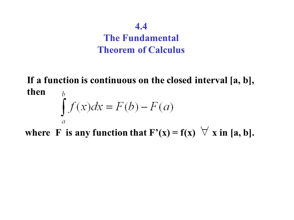 4.4 The Fundamental Theorem of Calculus If a function is continuous ...