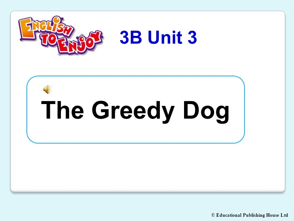 Educational Publishing House Ltd 3B Unit 3 The Greedy Dog