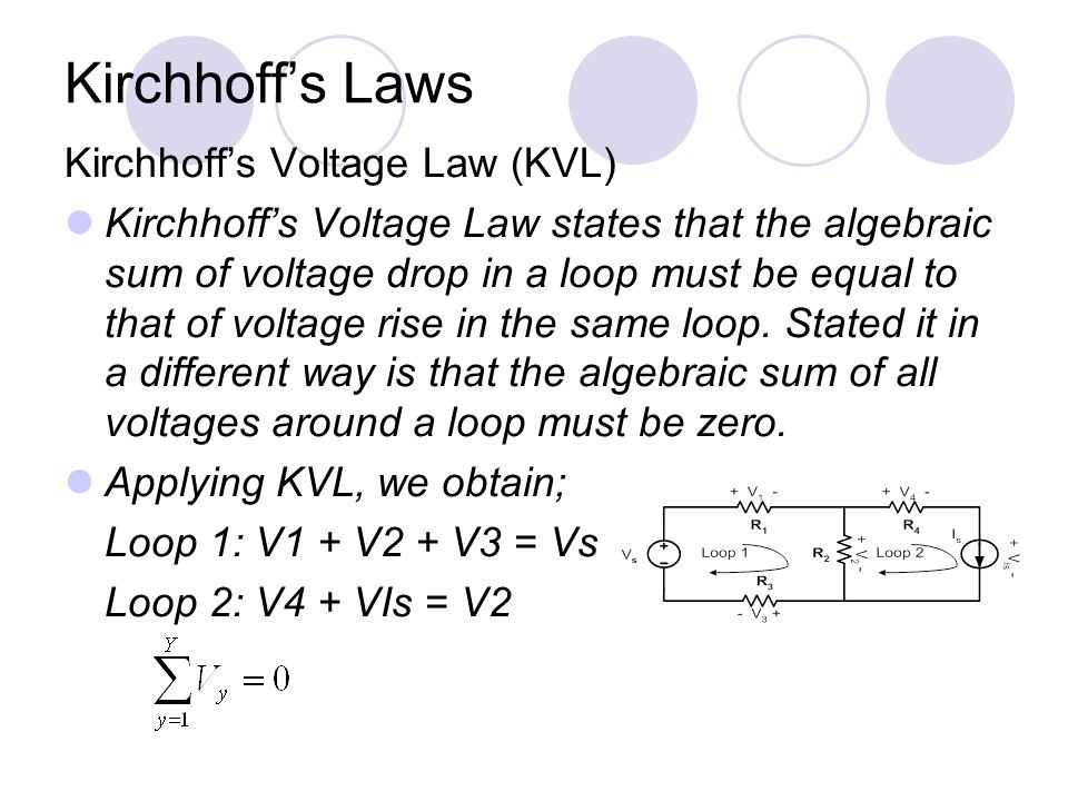 chapter 1 variables and circuit elements sub topics introduction24 kirchhoff\u0027s laws kirchhoff\u0027s voltage law (kvl) kirchhoff\u0027s voltage law states that the algebraic sum of voltage drop in a loop must be equal to that of