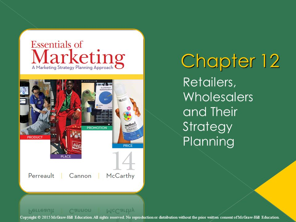Chapter 12 Retailers, Wholesalers and Their Strategy Planning Copyright © 2015 McGraw-Hill Education.