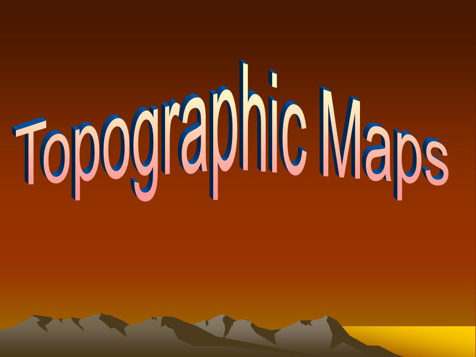 Topographic Maps A map that shows the surface features of Earth