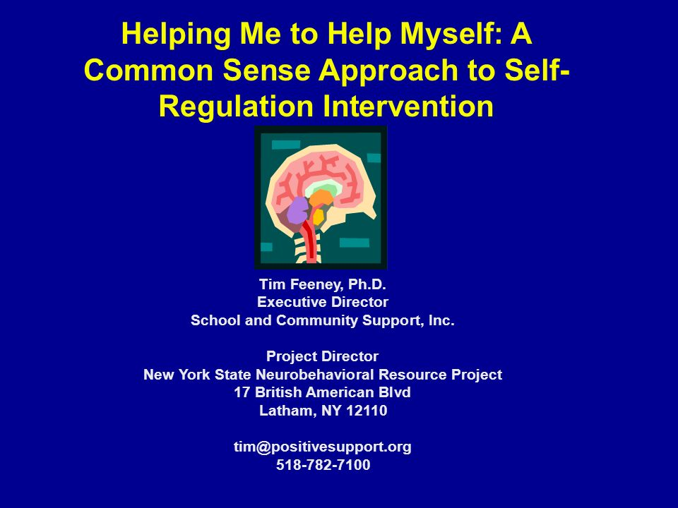 Helping Me to Help Myself: A Common Sense Approach to Self- Regulation Intervention Tim Feeney, Ph.D.