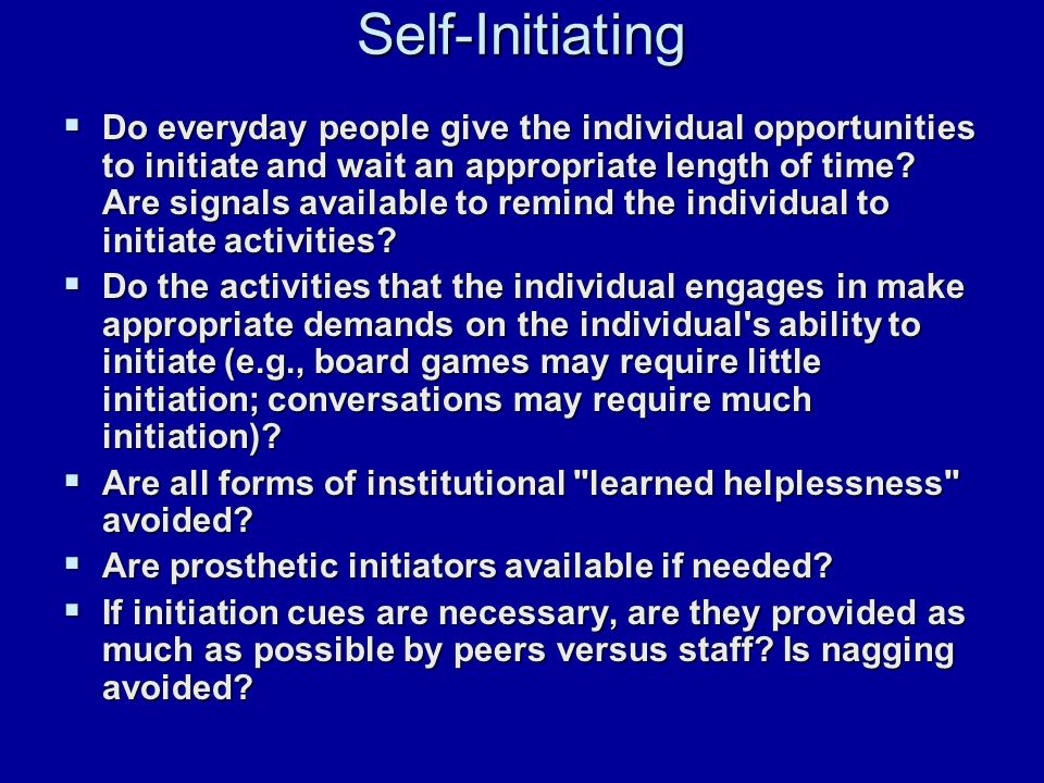 Self-Initiating  Do everyday people give the individual opportunities to initiate and wait an appropriate length of time.