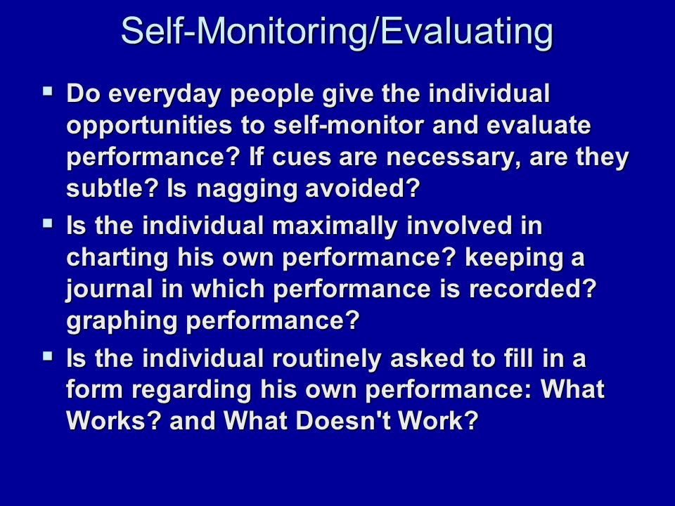 Self-Monitoring/Evaluating  Do everyday people give the individual opportunities to self-monitor and evaluate performance.