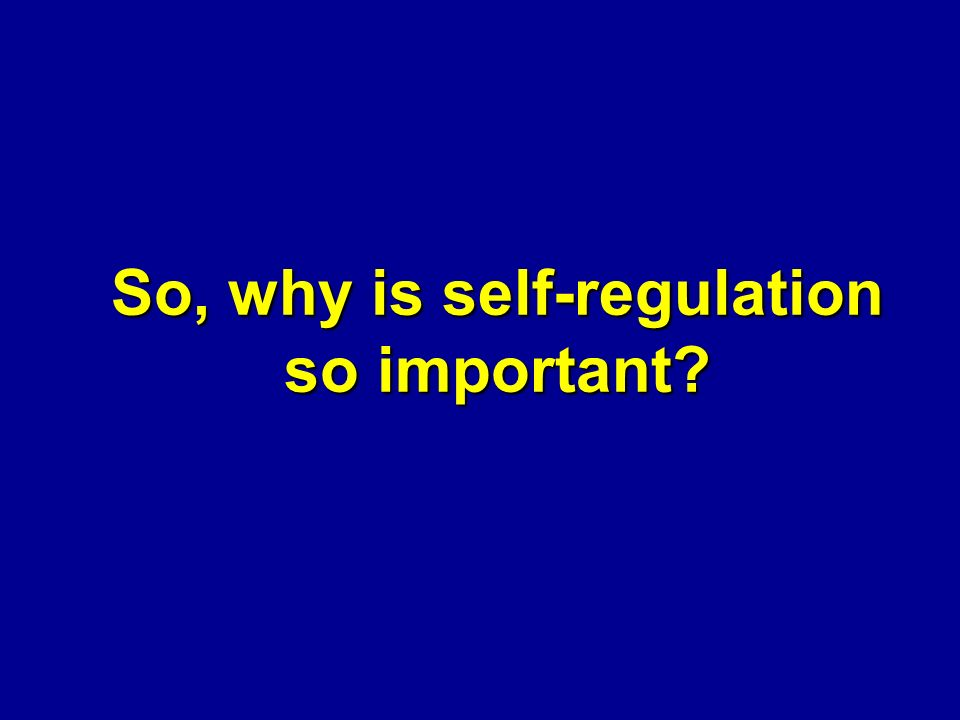 So, why is self-regulation so important