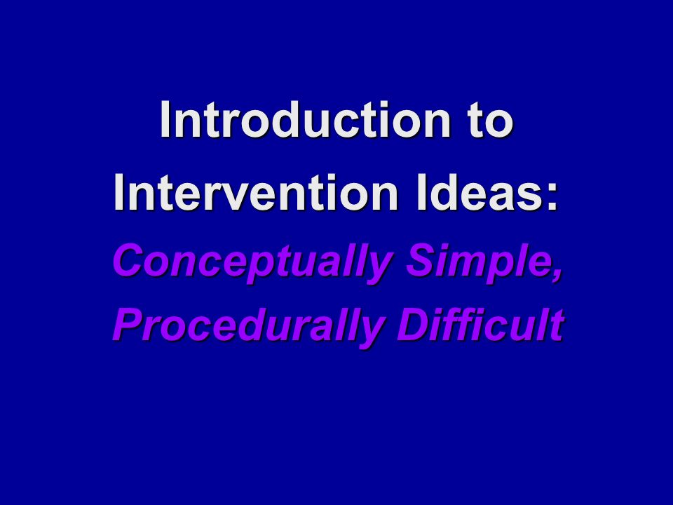 Introduction to Intervention Ideas: Conceptually Simple, Procedurally Difficult