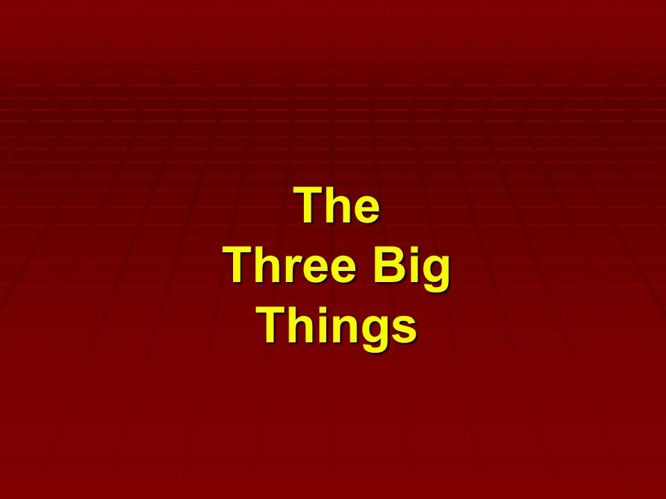 The Three Big Things