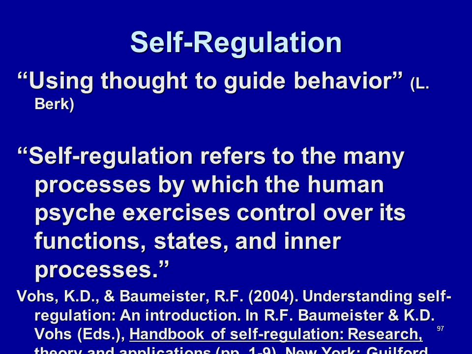 97 Self-Regulation Using thought to guide behavior (L.
