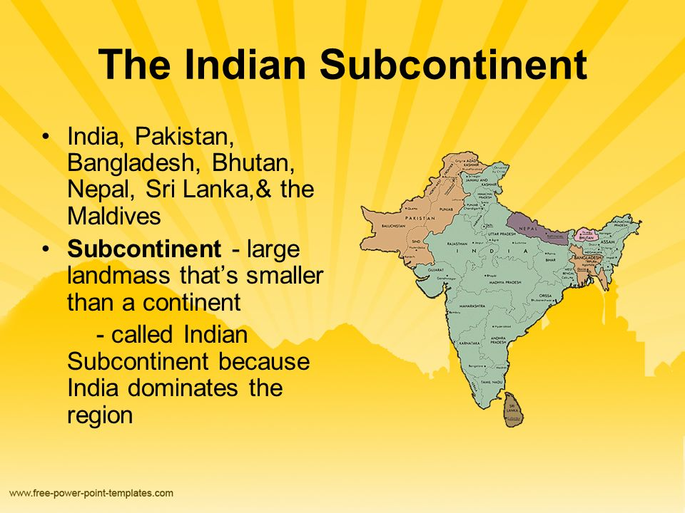 Geography of south asia physical the indian subcontinent india 2 the indian subcontinent india pakistan bangladesh bhutan nepal sri lanka the maldives subcontinent large landmass thats smaller than a continent gumiabroncs Gallery