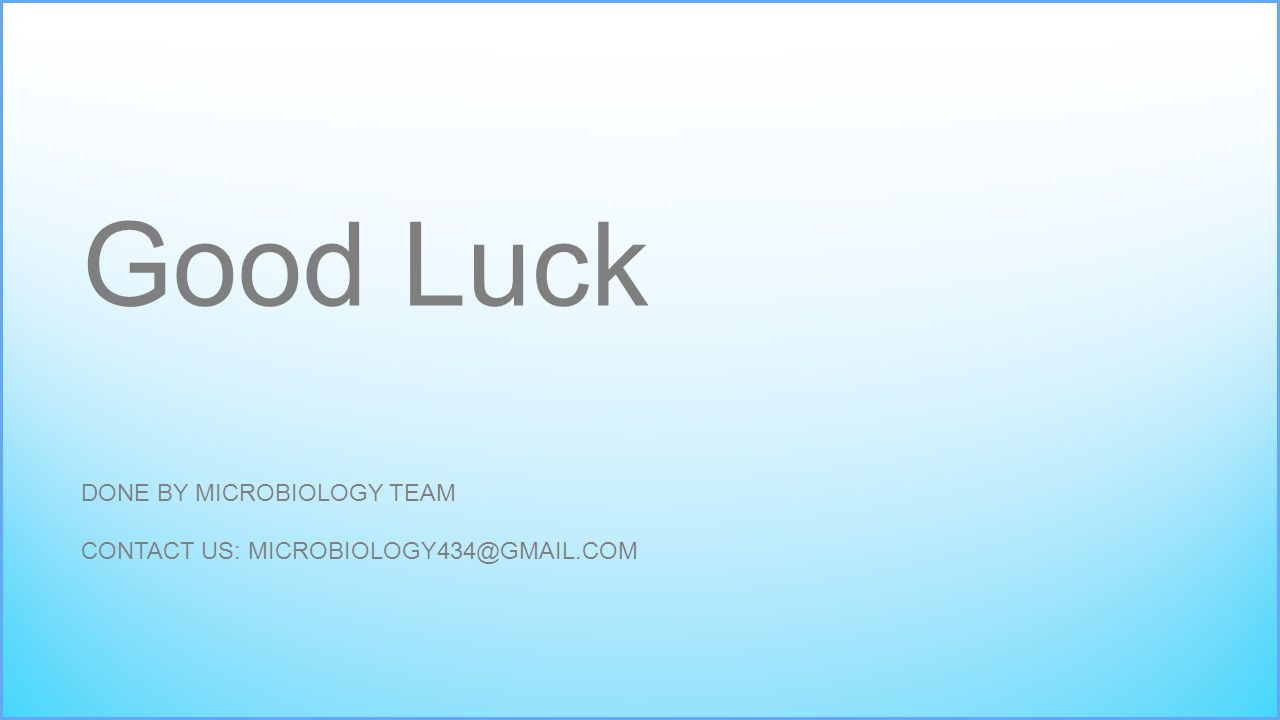 DONE BY MICROBIOLOGY TEAM CONTACT US: Good Luck